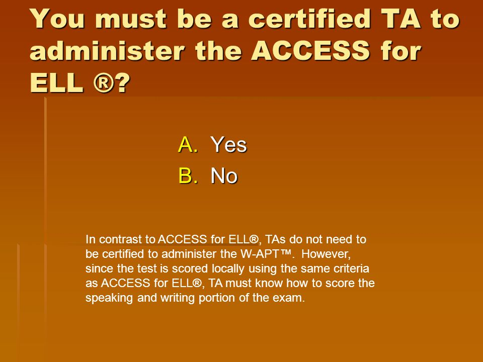 You must be a certified TA to administer the ACCESS for ELL ®