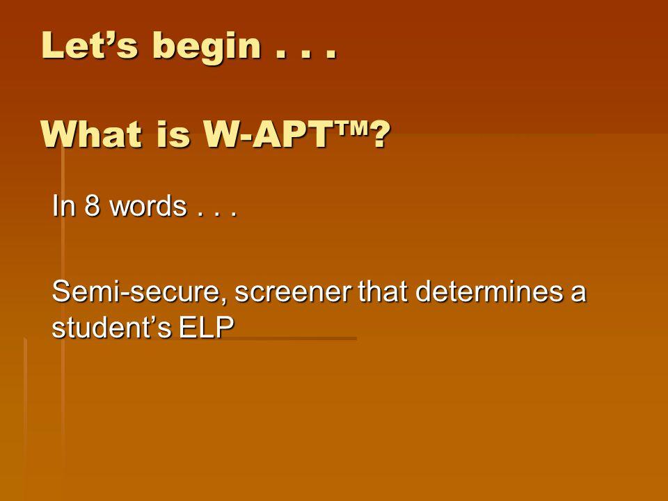 Let's begin . . . What is W-APT™