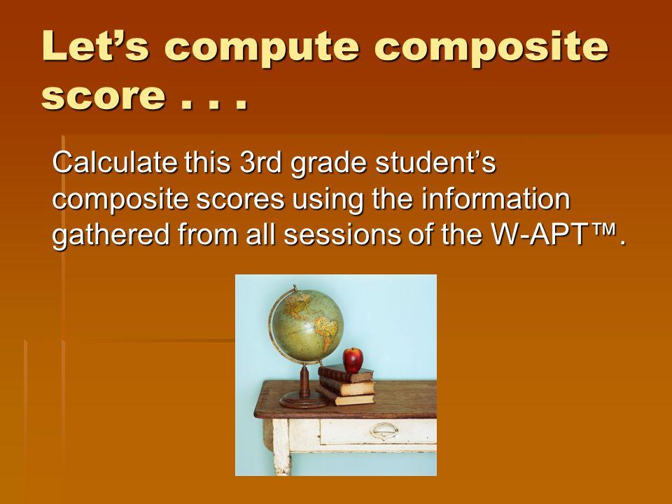 Let's compute composite score . . .