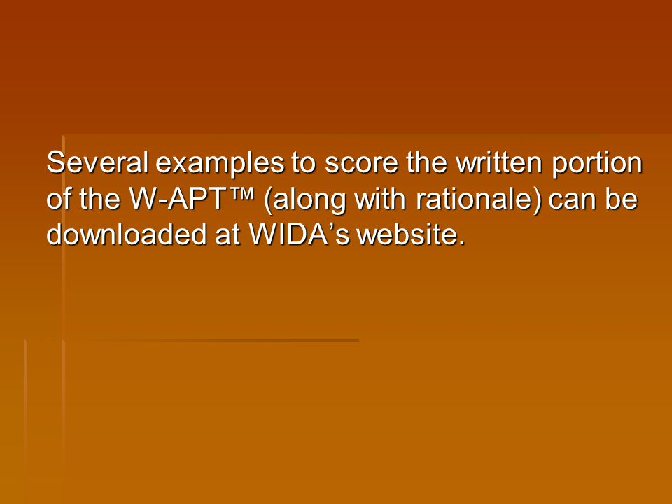 Several examples to score the written portion of the W-APT™ (along with rationale) can be downloaded at WIDA's website.