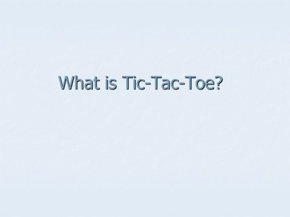 What is Tic-Tac-Toe