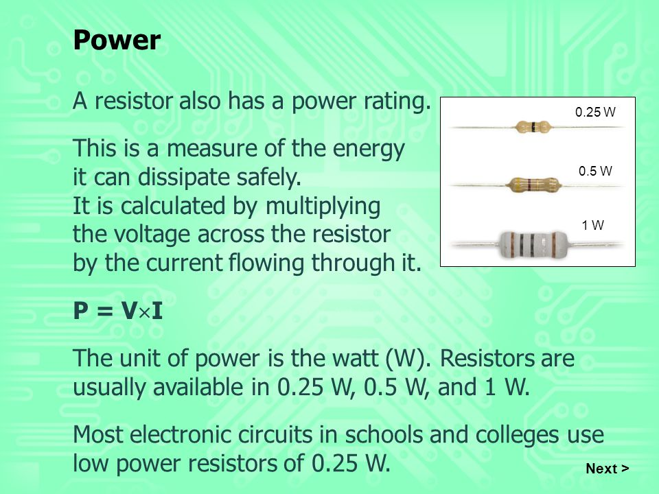 Power A resistor also has a power rating.