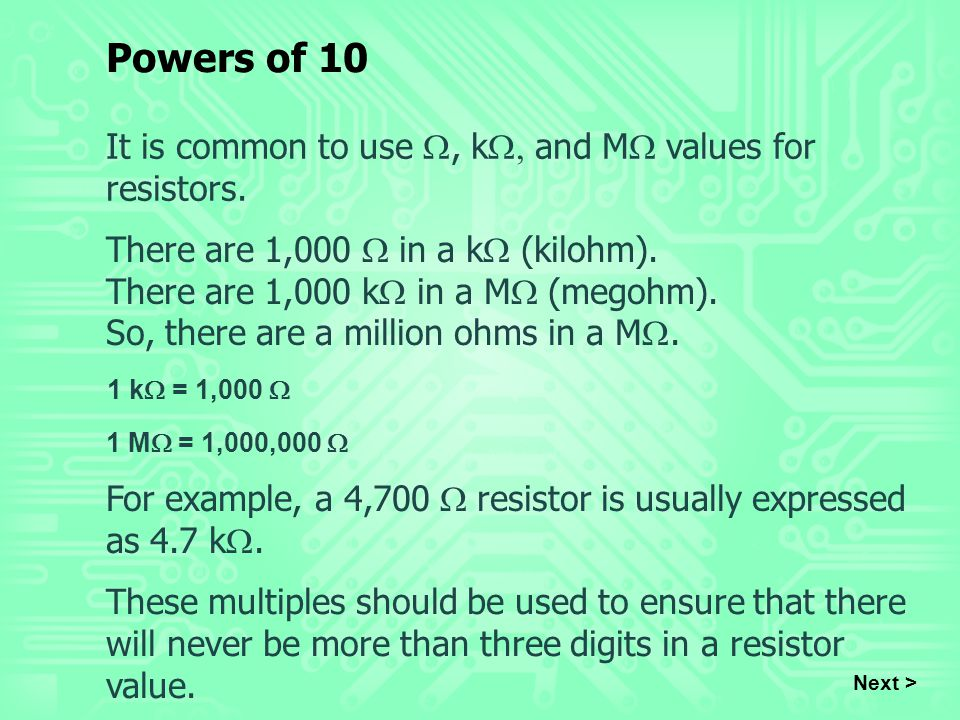 Powers of 10 It is common to use W, kW, and MW values for resistors.