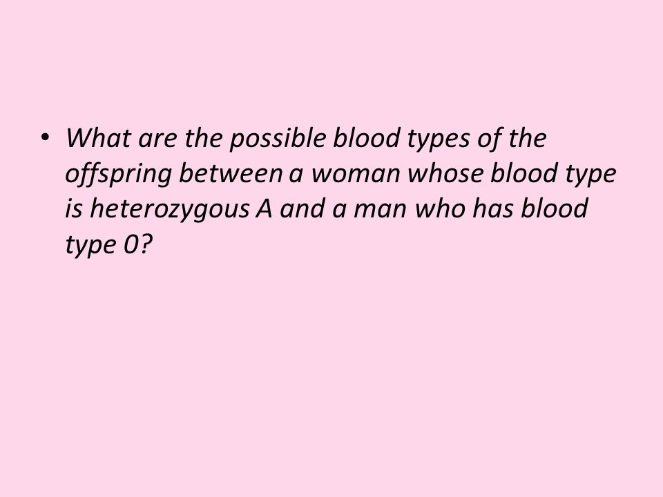 What are the possible blood types of the offspring between a woman whose blood type is heterozygous A and a man who has blood type 0