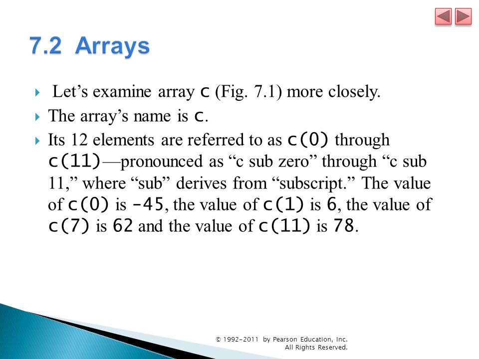 7.2 Arrays Let's examine array c (Fig. 7.1) more closely.
