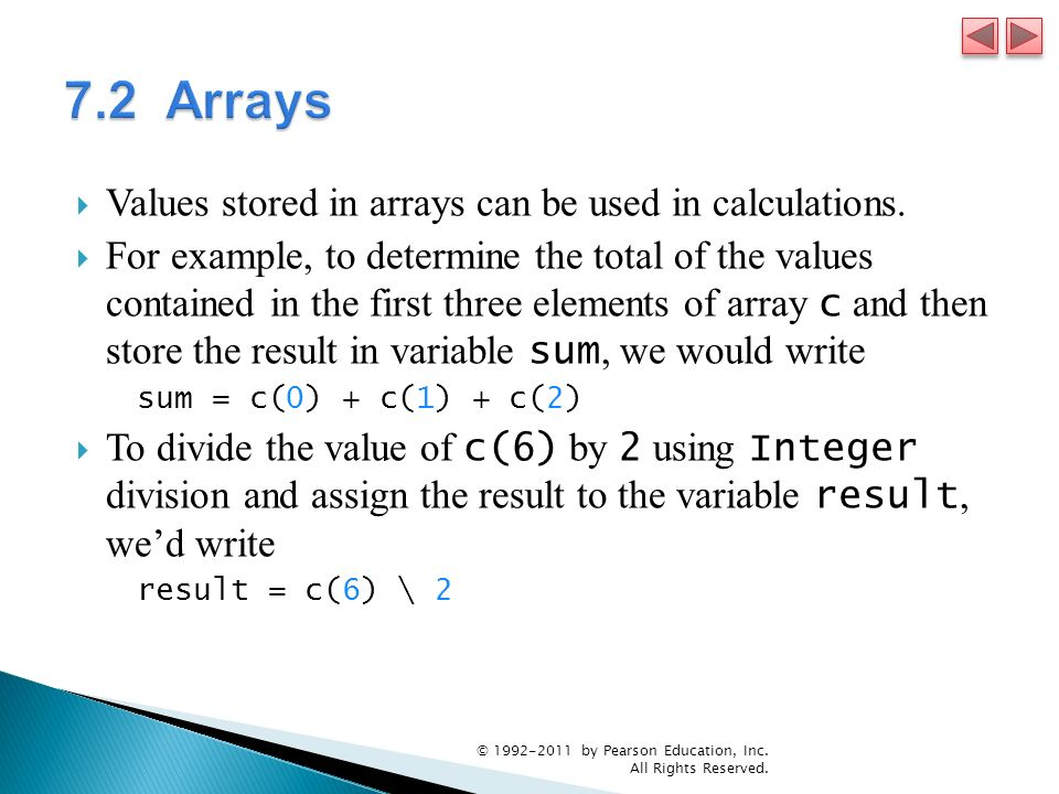 7.2 Arrays Values stored in arrays can be used in calculations.