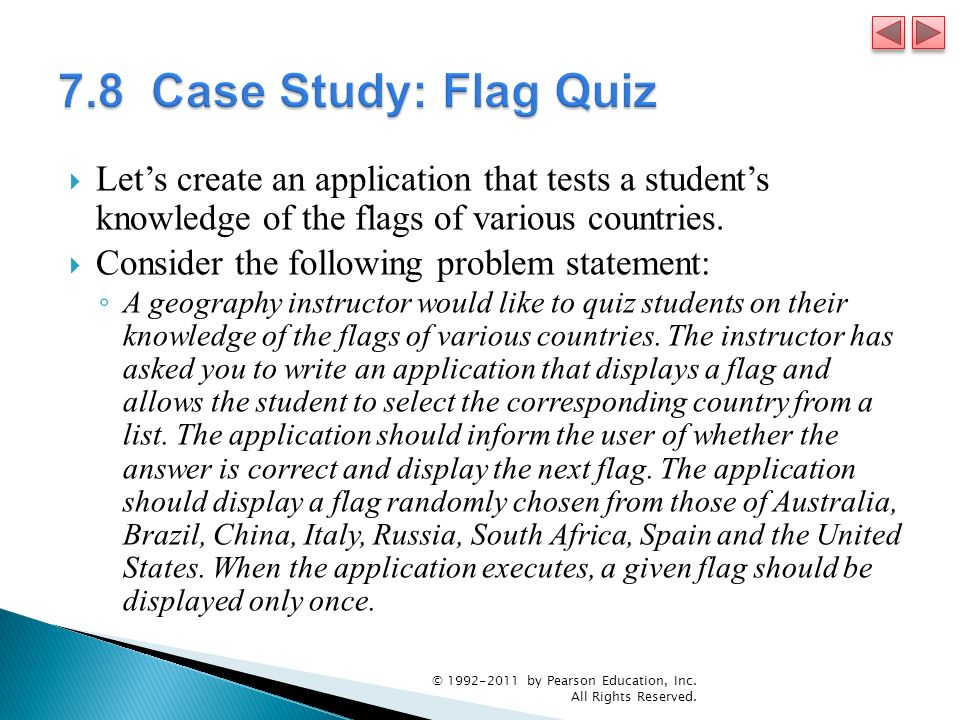 7.8 Case Study: Flag Quiz Let's create an application that tests a student's knowledge of the flags of various countries.