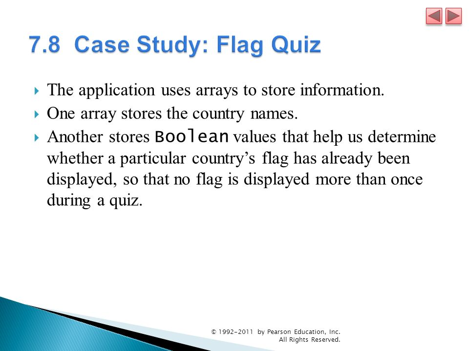 7.8 Case Study: Flag Quiz The application uses arrays to store information. One array stores the country names.