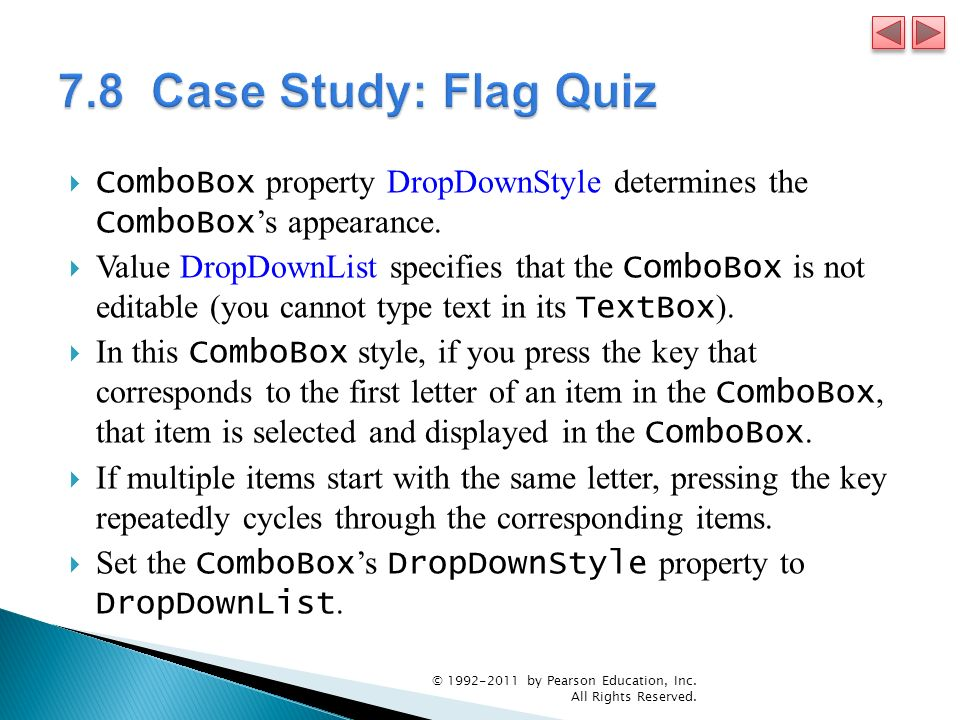 7.8 Case Study: Flag Quiz ComboBox property DropDownStyle determines the ComboBox's appearance.