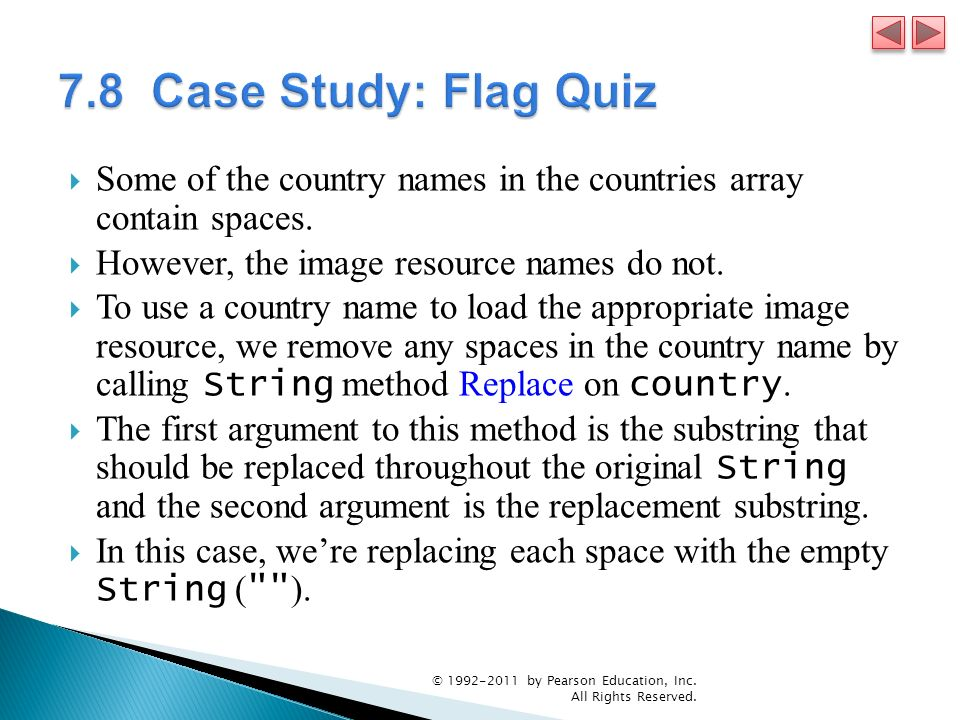 7.8 Case Study: Flag Quiz Some of the country names in the countries array contain spaces. However, the image resource names do not.