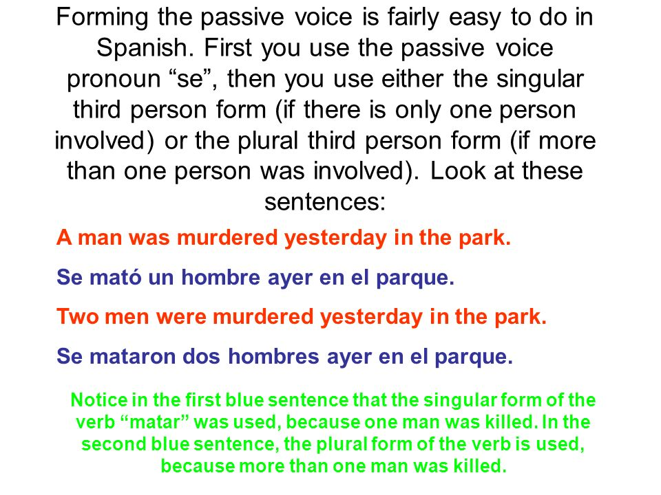 Forming the passive voice is fairly easy to do in Spanish