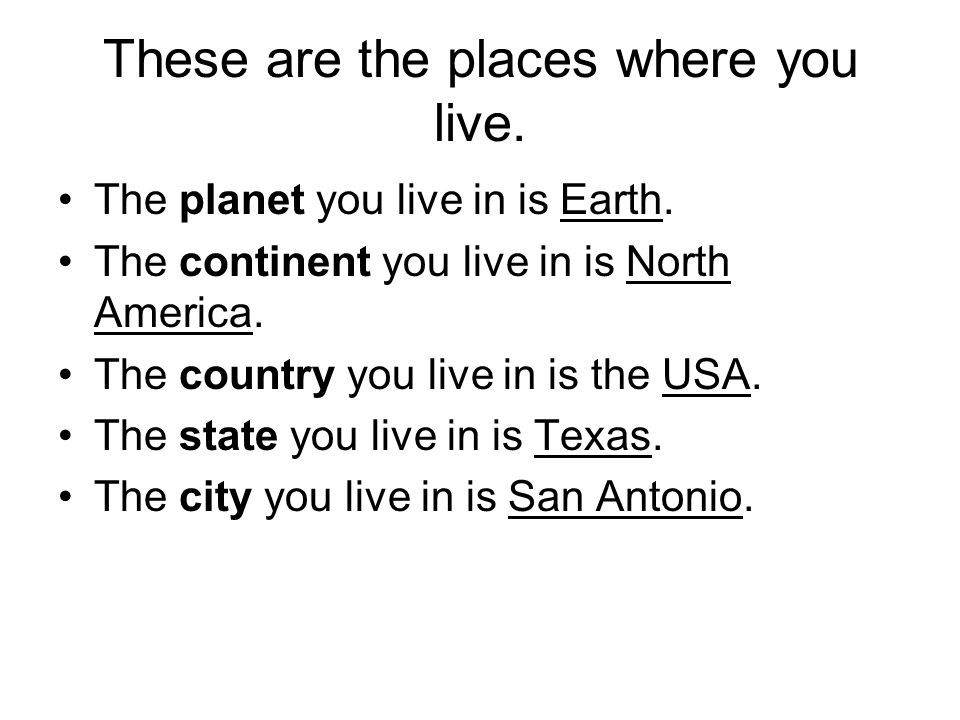 These are the places where you live.
