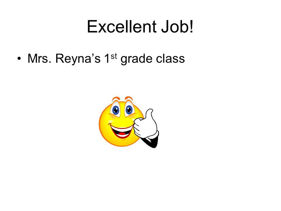 Excellent Job! Mrs. Reyna's 1st grade class