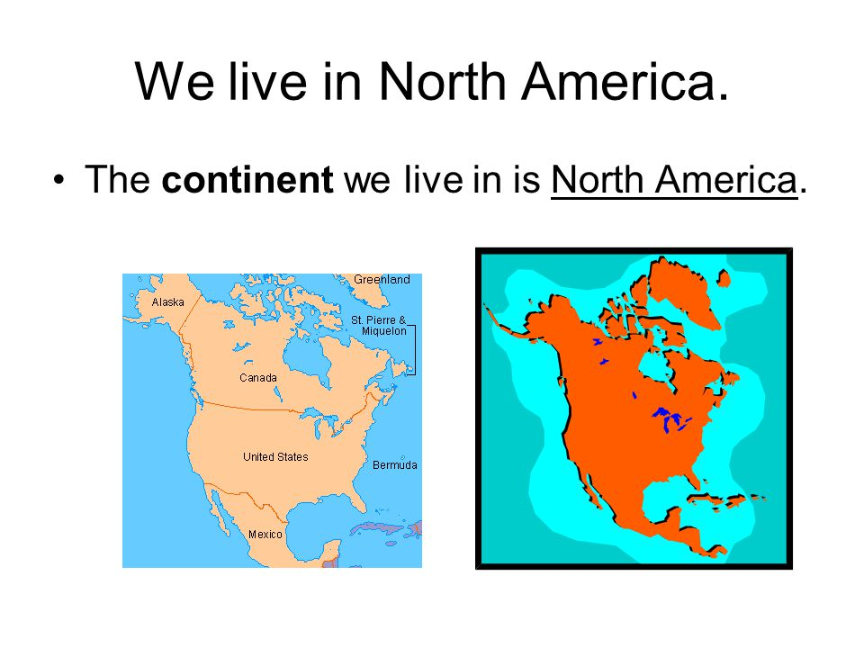 We live in North America.