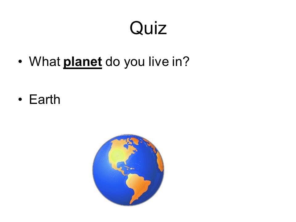Quiz What planet do you live in Earth