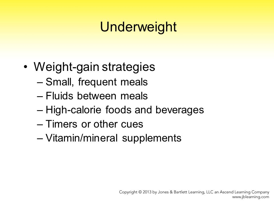 Underweight Weight-gain strategies Small, frequent meals