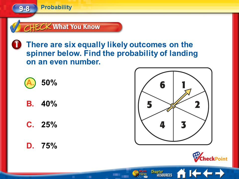 9-8 Probability. There are six equally likely outcomes on the spinner below. Find the probability of landing on an even number.
