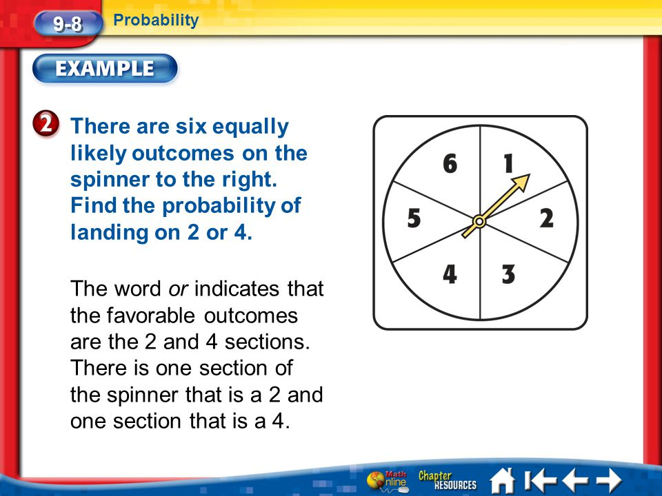 9-8 Probability. There are six equally likely outcomes on the spinner to the right. Find the probability of landing on 2 or 4.