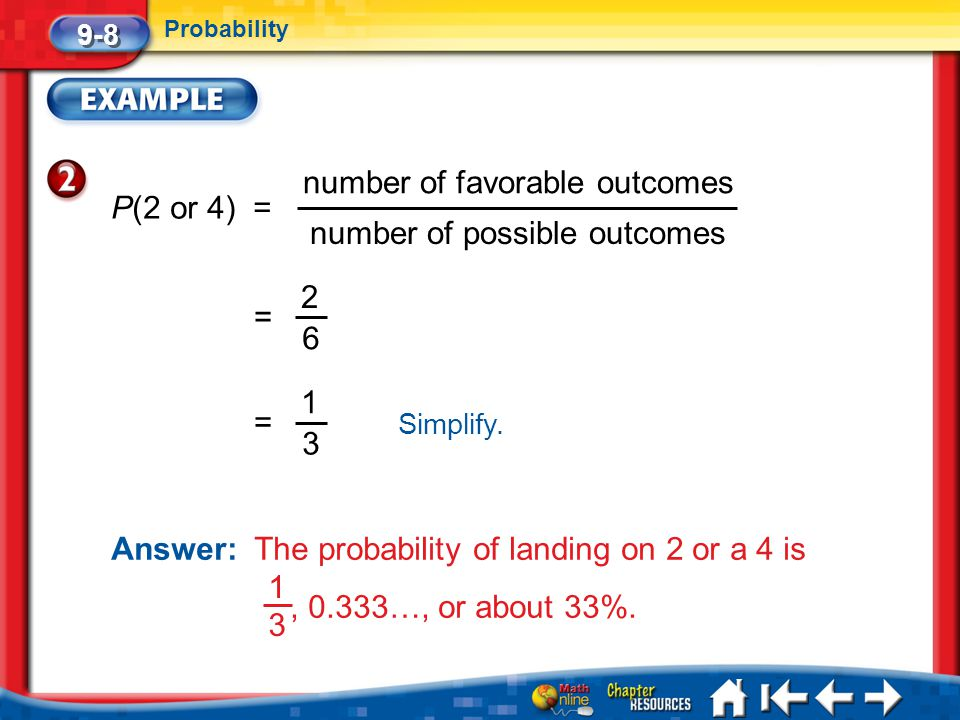 number of favorable outcomes P(2 or 4) = number of possible outcomes