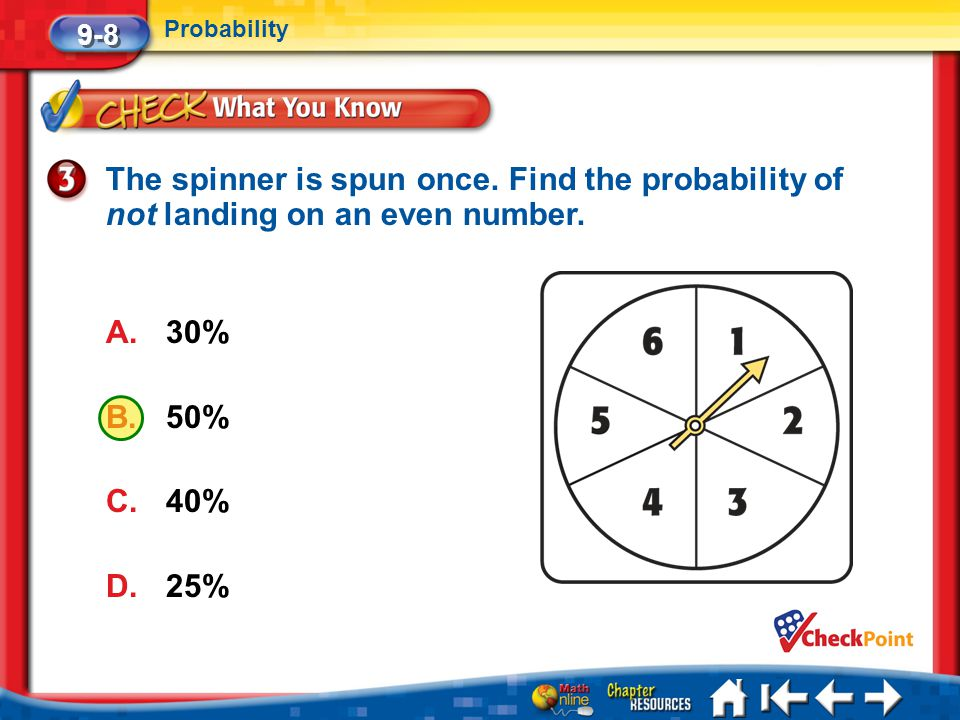 9-8 Probability. The spinner is spun once. Find the probability of not landing on an even number. 30%