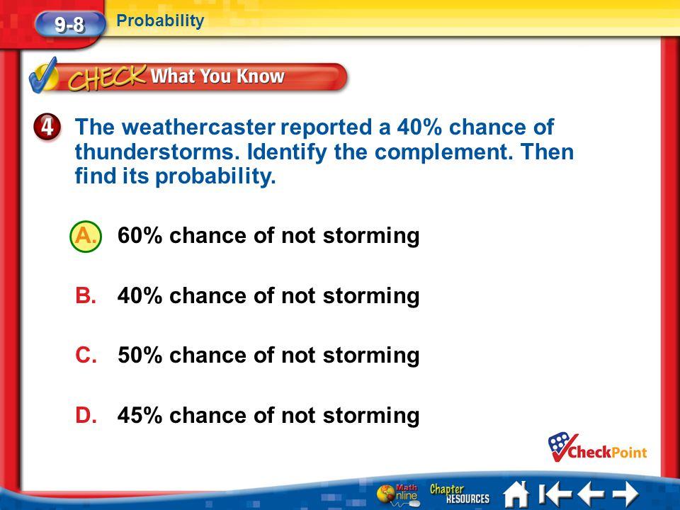 60% chance of not storming 40% chance of not storming