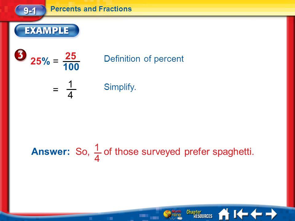Answer: So, of those surveyed prefer spaghetti. 1 4
