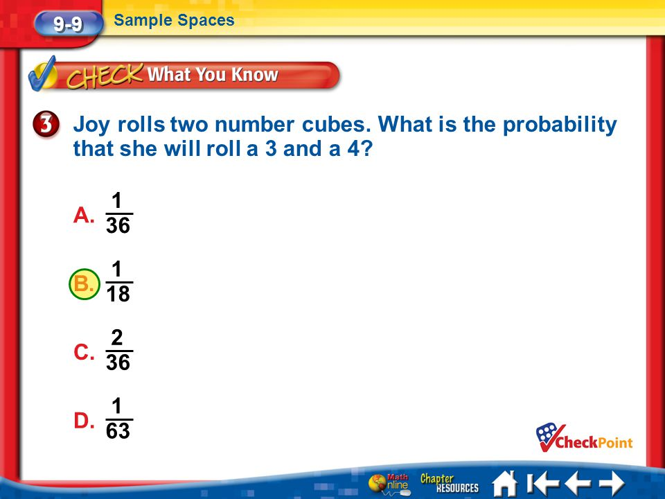 9-9 Sample Spaces. Joy rolls two number cubes. What is the probability that she will roll a 3 and a 4