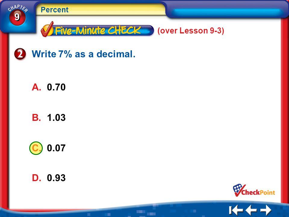 Write 7% as a decimal. A. 0.70 B. 1.03 C. 0.07 D. 0.93