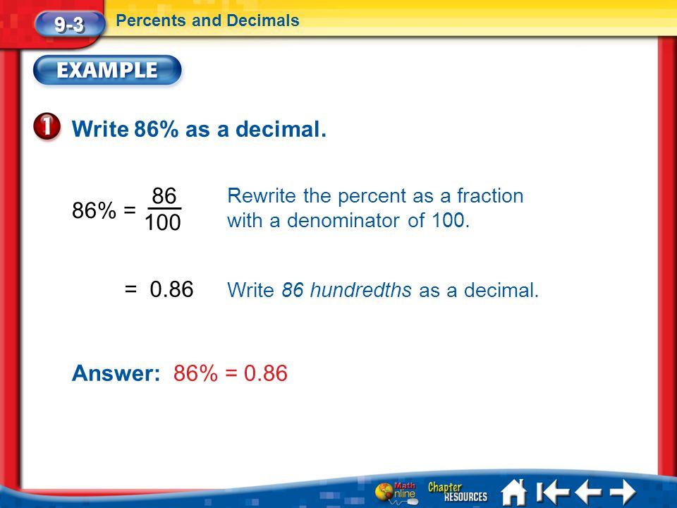 Write 86% as a decimal. 86 86% = 100 = 0.86 Answer: 86% = 0.86 9-3