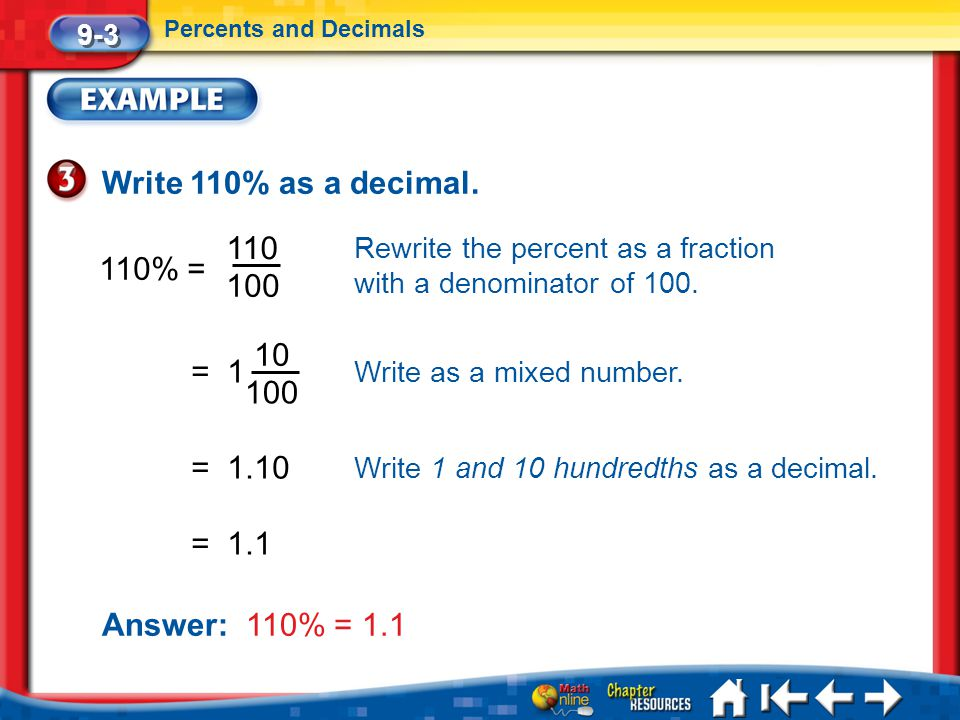 Write 110% as a decimal. 110 110% = 100 10 = 1 100 = 1.10 = 1.1