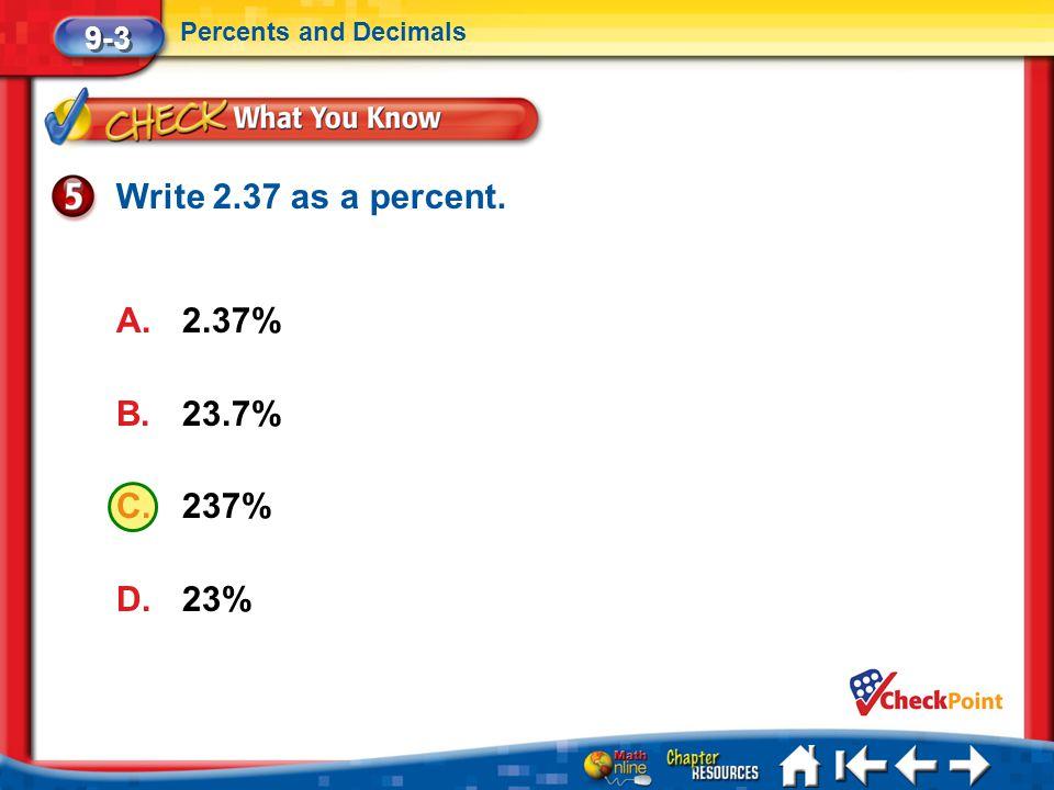Write 2.37 as a percent. 2.37% 23.7% 237% 23% 9-3