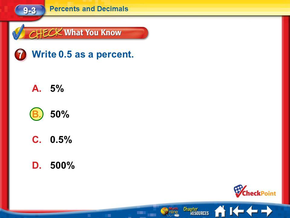 Write 0.5 as a percent. 5% 50% 0.5% 500% 9-3 Percents and Decimals