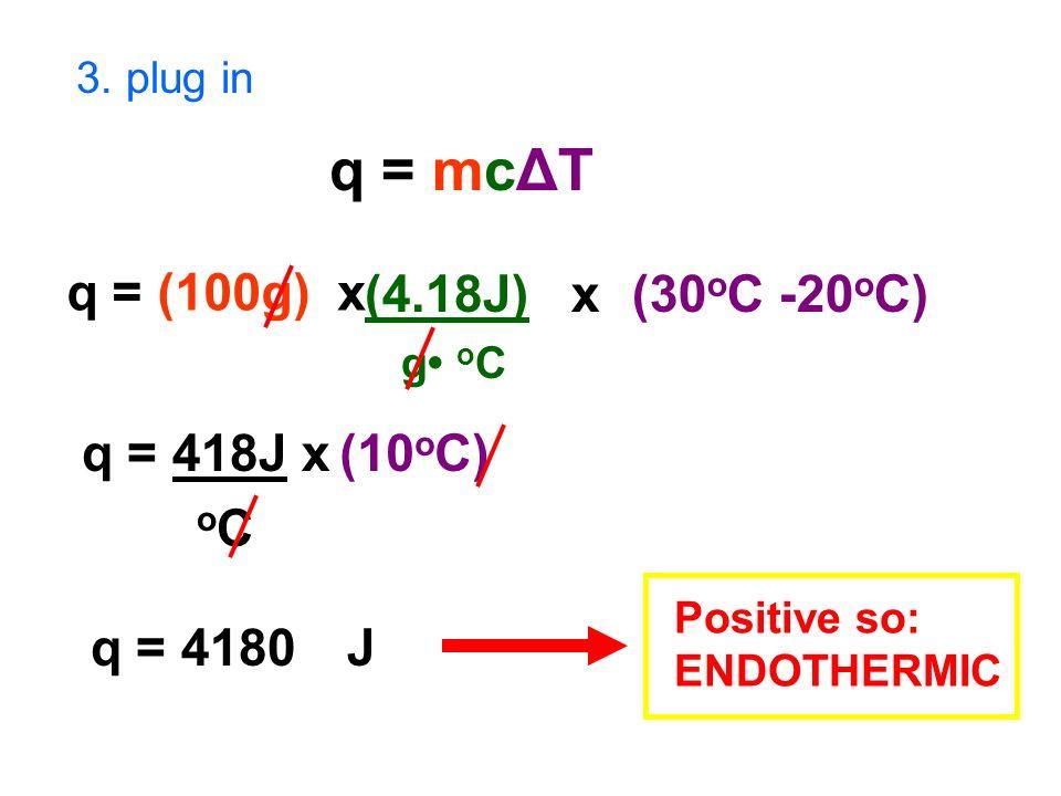 q = mcΔT q = (100g) x (4.18J) x (30oC -20oC) q = 418J x oC (10oC)