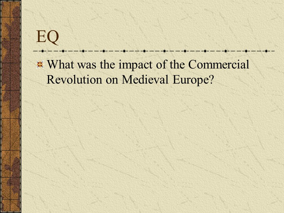 EQ What was the impact of the Commercial Revolution on Medieval Europe
