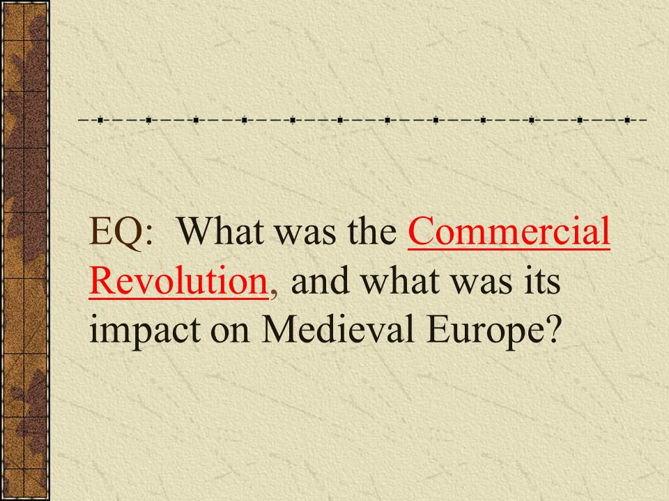 EQ: What was the Commercial Revolution, and what was its impact on Medieval Europe