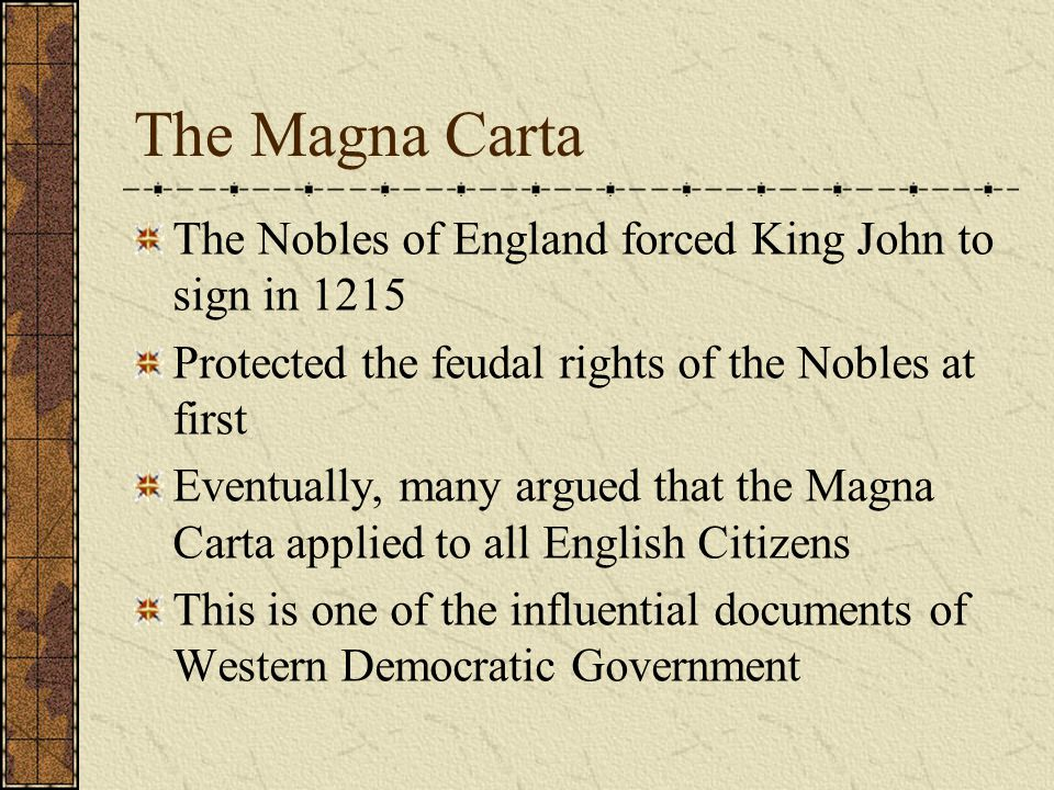 The Magna Carta The Nobles of England forced King John to sign in 1215
