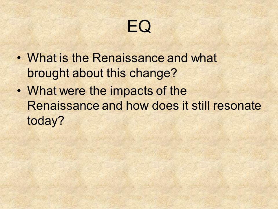 EQ What is the Renaissance and what brought about this change