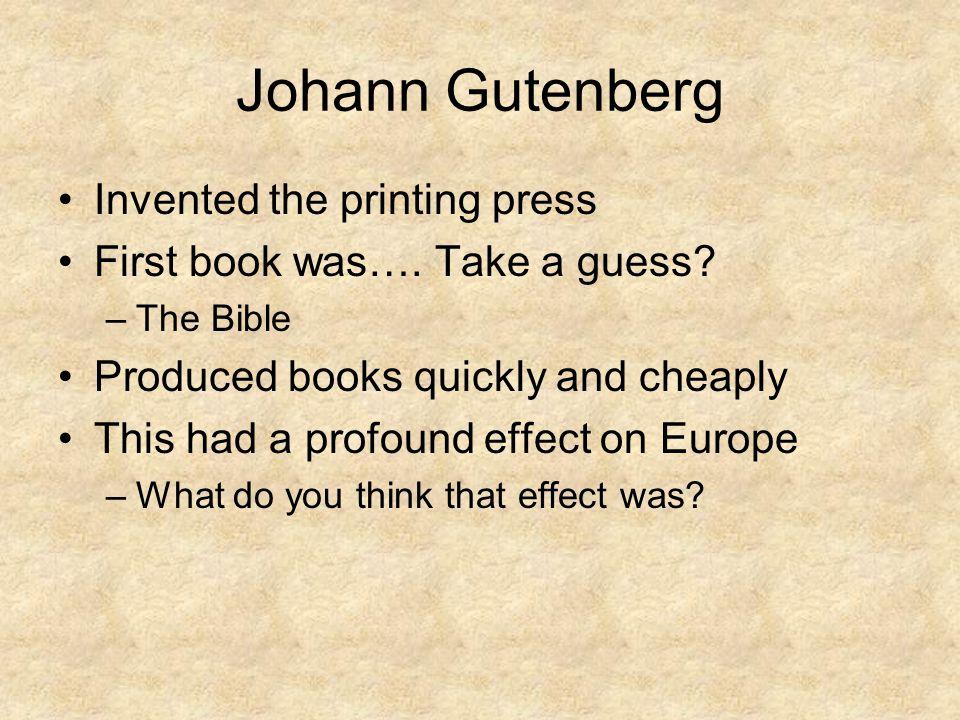 Johann Gutenberg Invented the printing press