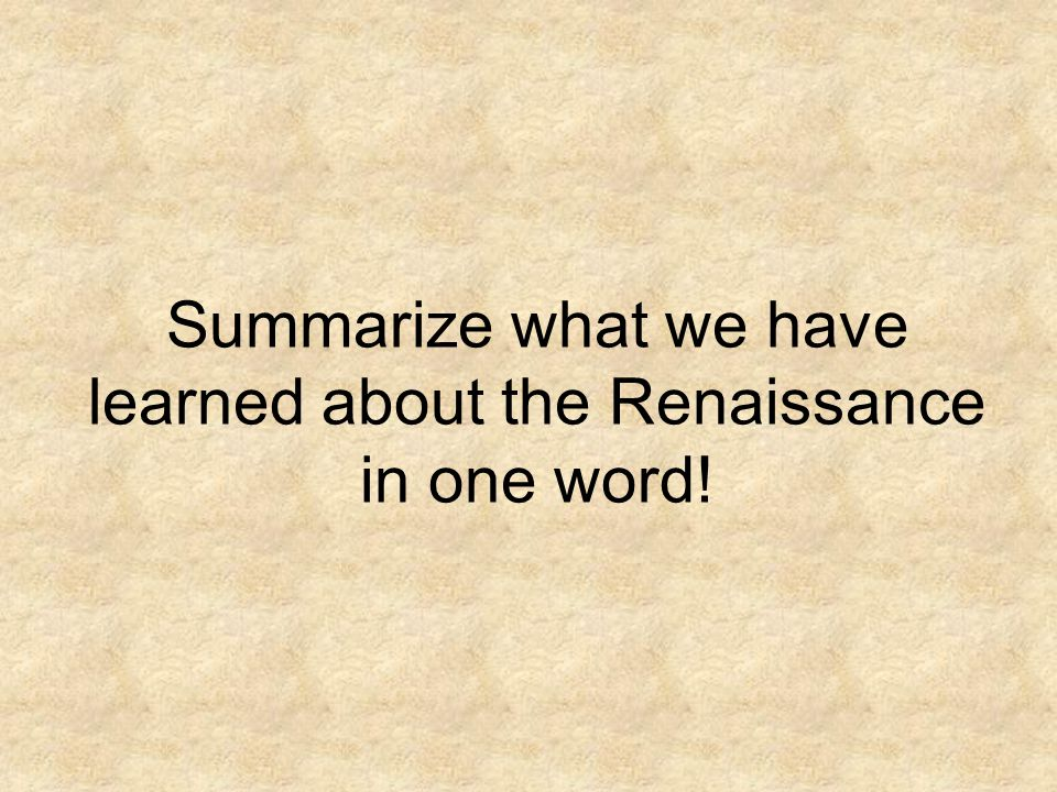 Summarize what we have learned about the Renaissance in one word!