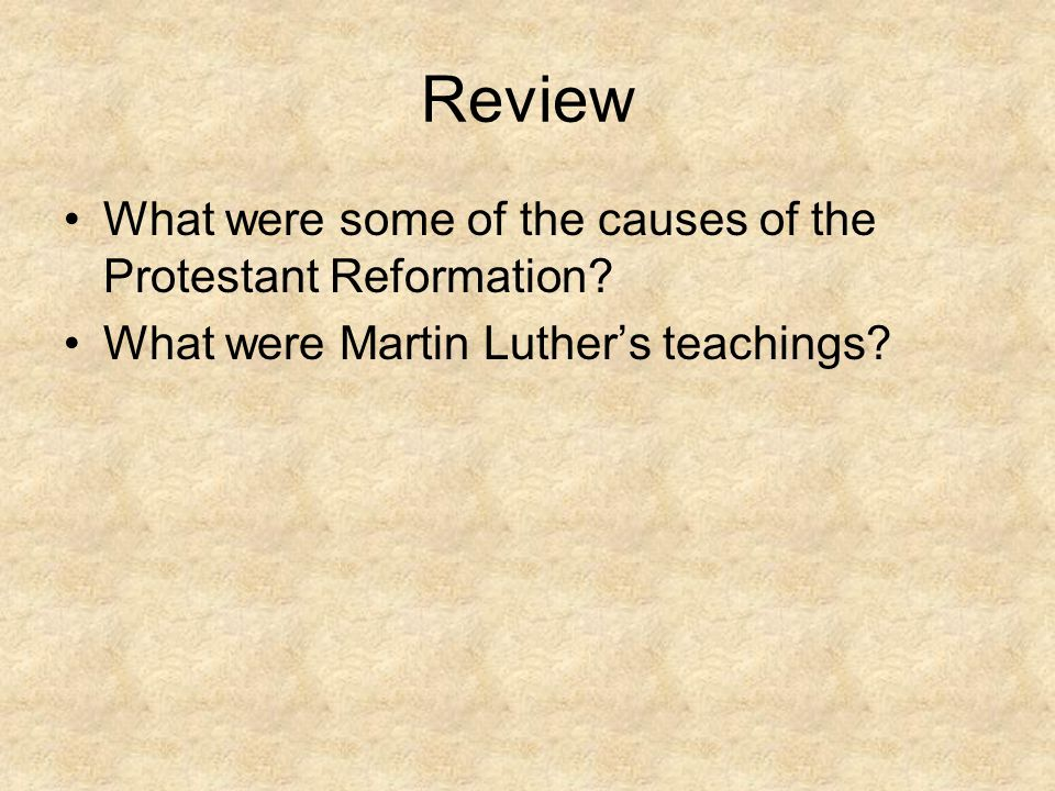 Review What were some of the causes of the Protestant Reformation
