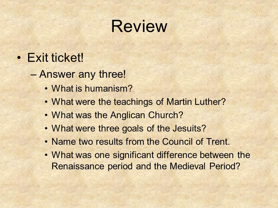 Review Exit ticket! Answer any three! What is humanism
