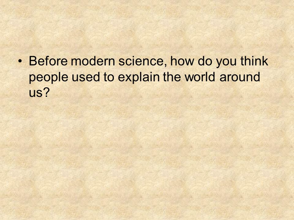 Before modern science, how do you think people used to explain the world around us