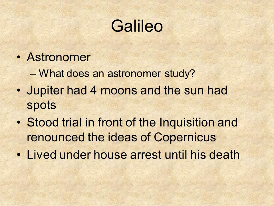Galileo Astronomer Jupiter had 4 moons and the sun had spots