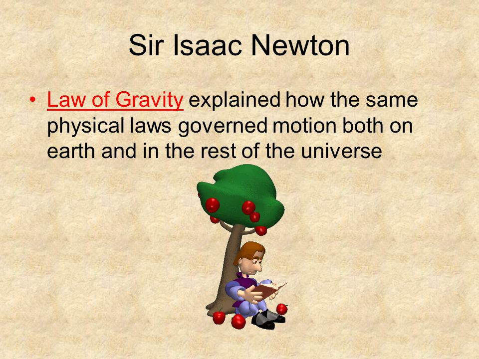 Sir Isaac Newton Law of Gravity explained how the same physical laws governed motion both on earth and in the rest of the universe.