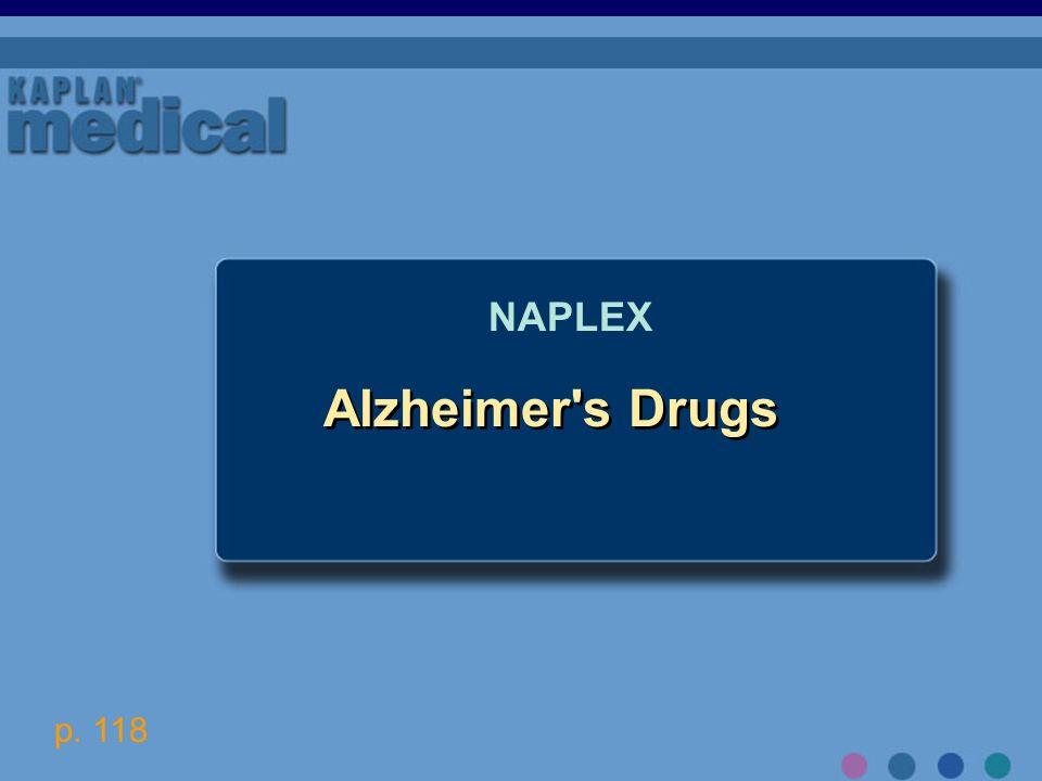 NAPLEX Alzheimer s Drugs p. 118