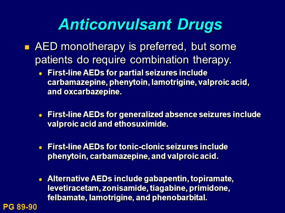 Anticonvulsant Drugs AED monotherapy is preferred, but some patients do require combination therapy.