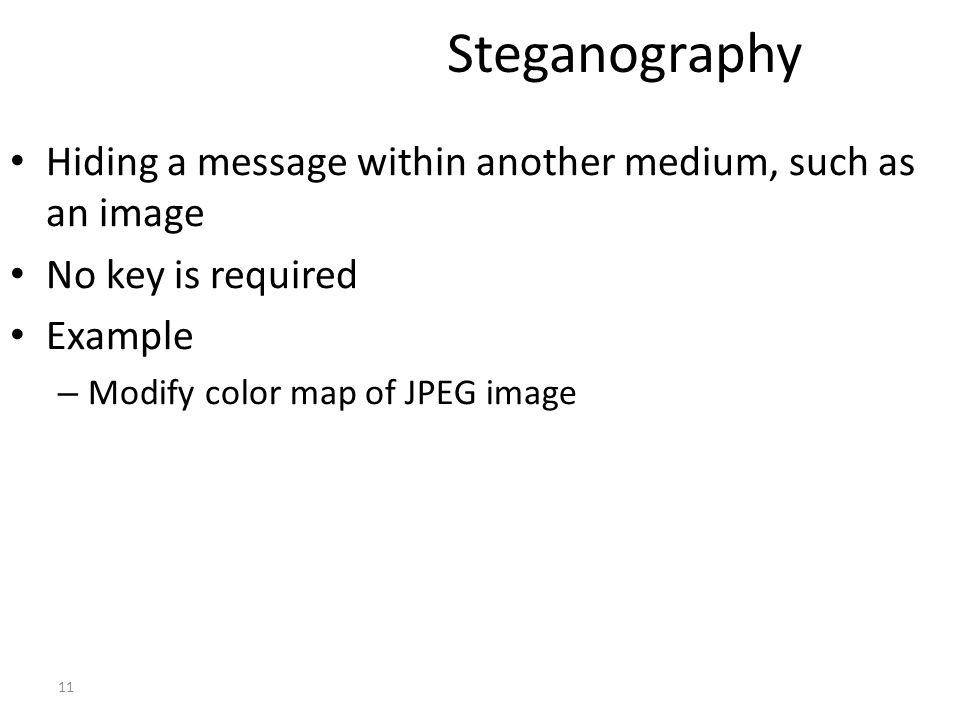 Steganography Hiding a message within another medium, such as an image