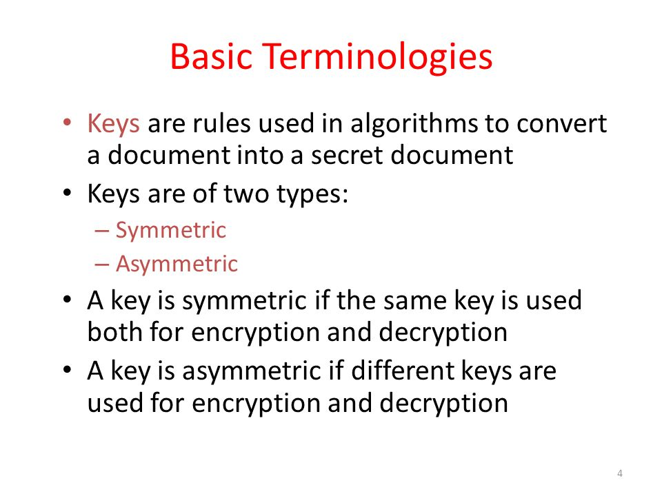 Basic Terminologies Keys are rules used in algorithms to convert a document into a secret document.