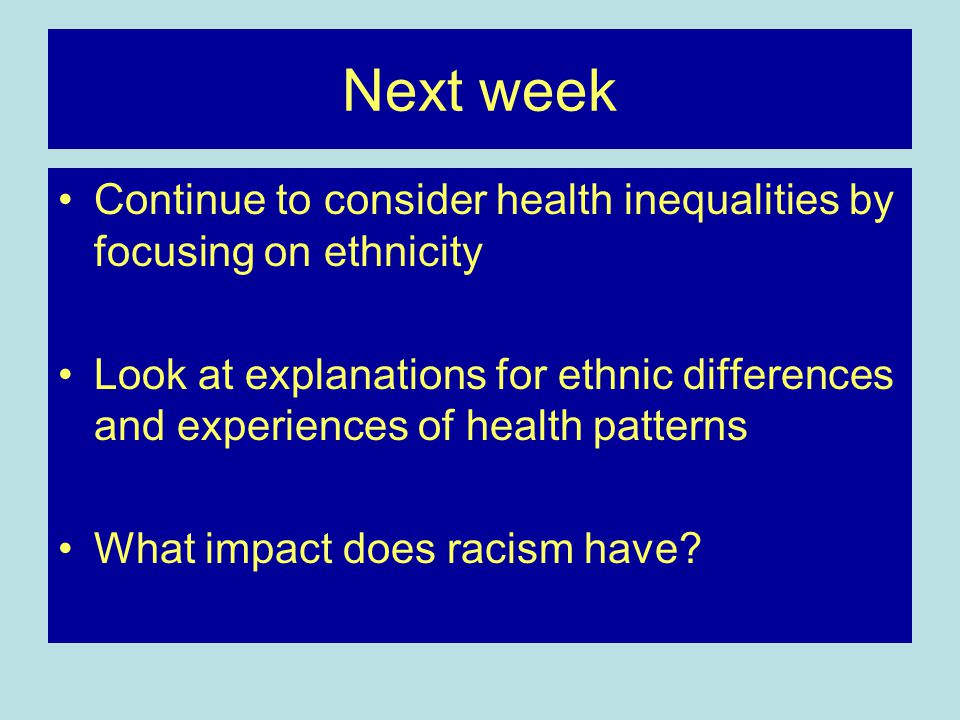 Next week Continue to consider health inequalities by focusing on ethnicity.