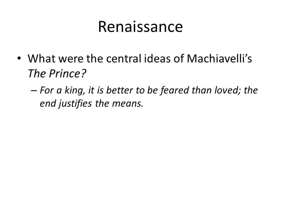 Renaissance What were the central ideas of Machiavelli's The Prince